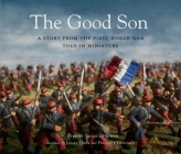 The Good Son: A Story from the First World War, Told in Miniature Cover Image