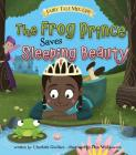The Frog Prince Saves Sleeping Beauty (Fairy Tale Mix-Ups) Cover Image