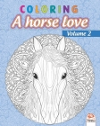 Coloring - A horse love - Volume 2: Coloring book for adults (Mandalas) - Anti stress - horses - Volume 2 Cover Image