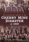 The Illustrated History of the Cherry Mine Disaster of 1909 Cover Image