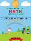 Kindergarten Activity Math Workbook: Amazing Kindergarten and 1st Workbook for Kids with ages from 5 to 7 Addition, Substraction, Multiplication and D Cover Image