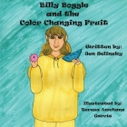 Billy Boggle and the Color Changing Fruit Cover Image