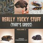 Really Yucky Stuff (That's Gross Volume 2) Cover Image