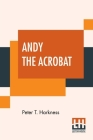 Andy The Acrobat: Or Out With The Greatest Show On Earth Cover Image