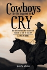 Cowboys Are Not Supposed to Cry: And the Best Thing You Can Do with Death Is to Ride off from It?: A Memoir Cover Image