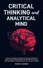 Critical Thinking and Analytical Mind: The Art of Making Decisions and Solving Problems. Think Clearly, Avoid Cognitive Biases and Fallacies in System Cover Image