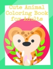 Cute Animal Coloring Book for Adults: Funny animal picture books for 2 year olds Cover Image