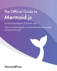 The Official Guide to Mermaid.js: Create complex diagrams and beautiful flowcharts easily using text and code Cover Image