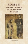 Roger II and the Creation of the Kingdom of Sicily (Manchester Medieval Sources) Cover Image