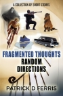 Fragmented Thoughts Random Directions: A Collection of Short Stories Cover Image