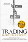 Trading Guide for Beginners: This Book Includes: Swing Trading Strategies, Options Trading for Beginners, Day Trading for Beginners, Beginners Guid Cover Image
