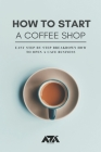 How to Start a Coffee Shop: Easy Step-by-Step Breakdown How to Open a Cafe Business Cover Image