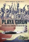 Playa Girón: The Cuban Exiles' Invasion at the Bay of Pigs 1961 (Latin America@War #2) Cover Image