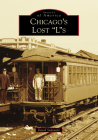 Chicago's Lost Ls (Images of America) Cover Image