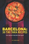 Barcelona: 30 Tiki Taka Recipes: The Coolest Recipes for Cules Cover Image