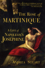 The Rose of Martinique: A Life of Napoleon's Josephine Cover Image
