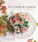 Stunning Buttercream Flowers: 25 Projects to Create Edible Flora, Cacti and Succulents Cover Image
