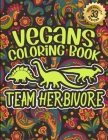 Vegans Coloring Book: Team Herbivore: Vegan Humorous Sayings Gift Book For Adults: 33 Funny & Sarcastic Colouring Pages For Stress Relief & Cover Image