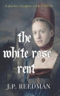 The White Rose Rent: Katherine, Daughter of Richard III Cover Image