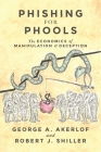 Phishing for Phools: The Economics of Manipulation and Deception Cover Image