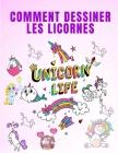 Comment Dessiner les Licornes: Comment dessiner les licornes - Livre de coloriage pour filles - Livre de coloriage pour enfants - Comment dessiner ét Cover Image