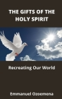 The Gifts of the Holy Spirit: Recreating Our World Cover Image