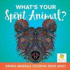 What's Your Spirit Animal? - Animal Mandala Coloring Book Adult Cover Image