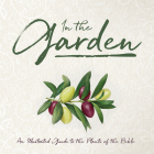 In the Garden: An Illustrated Guide to the Plants of the Bible Cover Image