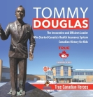 Tommy Douglas - The Innovative and Efficient Leader Who Started Canada's Health Insurance System - Canadian History for Kids - True Canadian Heroes Cover Image