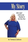 My Story: How God Delivered, Healed, and Set Me Free Cover Image