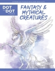Fantasy & Mythical Creatures - Dot to Dot Puzzle (Extreme Dot Puzzles with over 15000 dots) by Modern Puzzles Press: Extreme Dot to Dot Books for Adul Cover Image