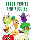 Color Fruits and Veggies: Coloring Book for Kids and Toddlers Ages 4-8- Coloring Book with Fruits and Veggies - BeautifuL Patterns to Color for Cover Image