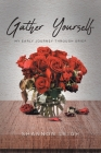 Gather Yourself: My Early Journey through Grief Cover Image
