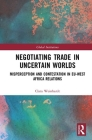 Negotiating Trade in Uncertain Worlds: Misperception and Contestation in Eu-West Africa Relations (Global Institutions) Cover Image