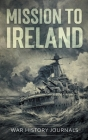 Mission to Ireland: WWI True Story of Smuggling Guns to the Irish Coast Cover Image