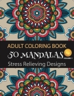 50 Mandalas for Stress-Relief (Volume 1) Adult Coloring Book: The Ultimate Mandala Coloring Book for Meditation, Stress Relief and Relaxation Cover Image