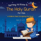 Getting to Know & Love the Holy Quran: A Children's Book Introducing the Holy Quran Cover Image