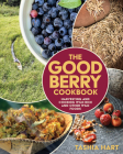 The Good Berry Cookbook: Harvesting and Cooking Wild Rice and Other Wild Foods Cover Image