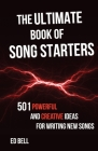 The Ultimate Book of Song Starters: 501 Powerful and Creative Ideas for Writing New Songs Cover Image