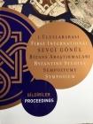First International Sevgi Gönül Byzantine Studies Symposium: Proceedings Cover Image