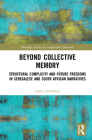 Beyond Collective Memory: Structural Complicity and Future Freedoms in Senegalese and South African Narratives (Routledge Studies in Comparative Literature) Cover Image