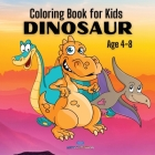DINOSAUR Coloring Book for Kids: A Collection of Funny and Amazing Dinosaur Designs for Kids Age 4-8 Cover Image