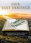 Our Lost Heritage: Understanding the Feasts of the Lord and their Prophetic Message Cover Image
