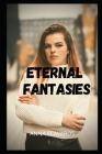 Eternal fantasies: Sex adventures and fantasies, sex story compilations, intimate and erotic memories, sex stories for adults, dating and Cover Image