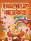 Thanksgiving Unicorn Coloring Book: A Magical Thanksgiving Unicorn Coloring Activity Book For Girls And Anyone Who Loves Unicorns! A Holding Pumpkin i Cover Image