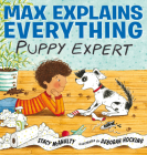 Max Explains Everything: Puppy Expert Cover Image