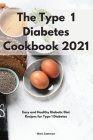 The Type 1 Diabetes Cookbook 2021: Easy and Healthy Diabetic Diet Recipes for Type 1 Diabetes Cover Image