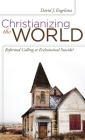 Christianizing the World: Reformed Calling or Ecclesiastical Suicide Cover Image