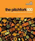 The Pitchfork 500: Our Guide to the Greatest Songs from Punk to the Present Cover Image