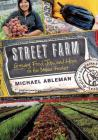 Street Farm: Growing Food, Jobs, and Hope on the Urban Frontier Cover Image